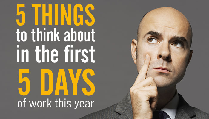 Business owners – 5 things to think about in the first 5 days of work this year