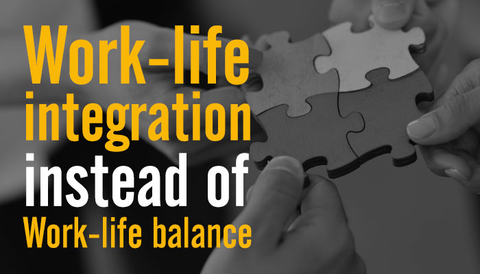 Work-life integration instead of work-life balance