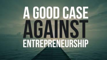 A good case against entrepreneurship