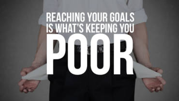 Reaching your goals is what's keeping you poor