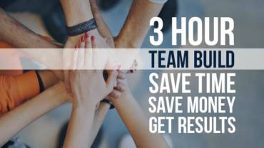 3 Hour Team Build. Save Time. Save Money. Get Results