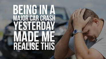 Being in a major car crash yesterday made me realise this