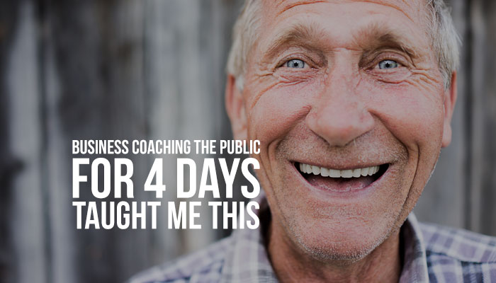 Business coaching the public for 4 days taught me this