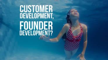 Customer development, founder development?