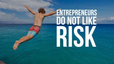 Entrepreneurs do not like risk. That's why everyone's an entrepreneur