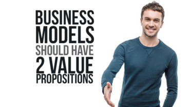 Business Model Canvas: All business models should have 2 value propositions