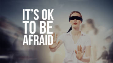 It's OK to be afraid. Be afraid of not being afraid