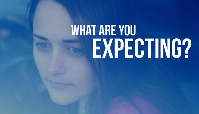 What are you expecting? Really? Expecting more will get you more
