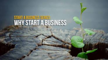 Start a business series: Why start a business