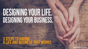 Designing your life. Designing your business. 3 steps to having a life and business that works.
