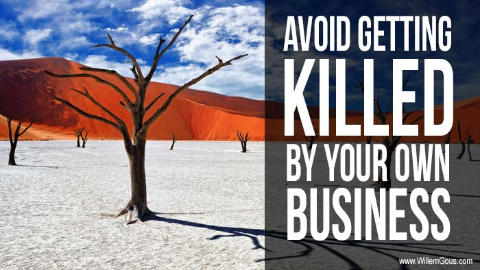 3 Steps to avoid getting killed by your own business