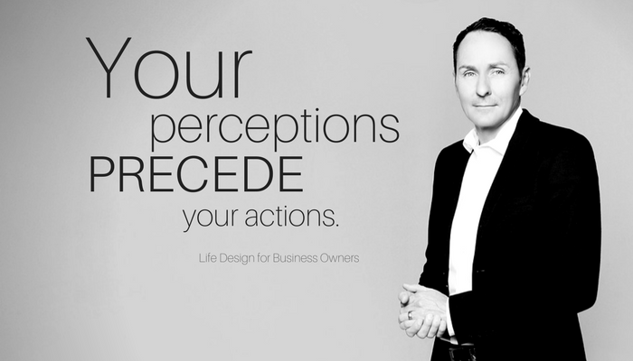 Your perceptions, precede your actions.