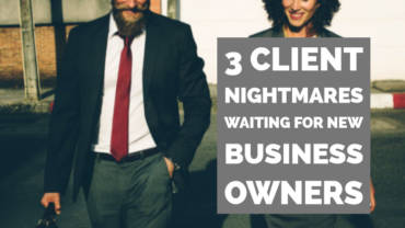 3 client nightmares waiting for new small business owners