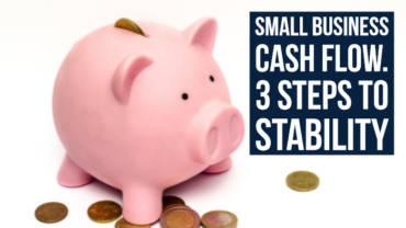 Small business cash flow. 3 steps to stability