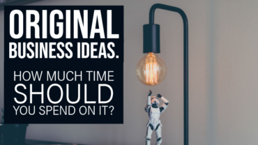 Original business ideas. How much time should a new entrepreneur spend on it? What Richard Branson does.
